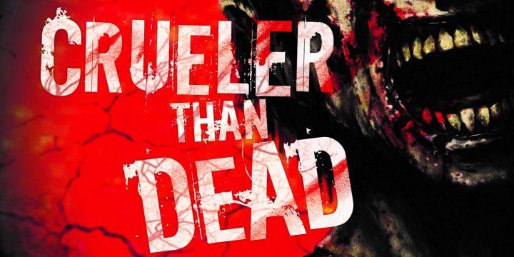 Crueler than dead: Preparatevi all'apocalisse!