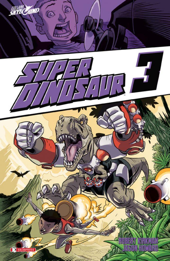 SUPER DINOSAUR : è  uscito il terzo volume della serie scritta dal creatore di The Walking Dead