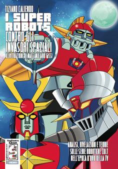 I Super Robots contro gli invasori spaziali di Tiziano Caliendo